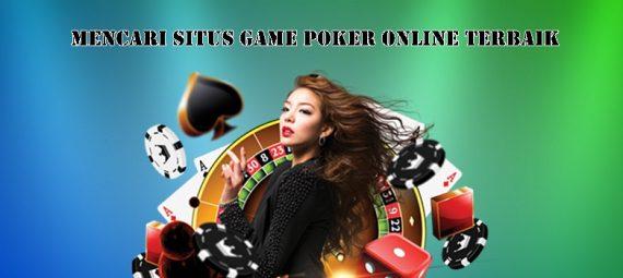 Mencari Situs Game Poker Online Terbaik